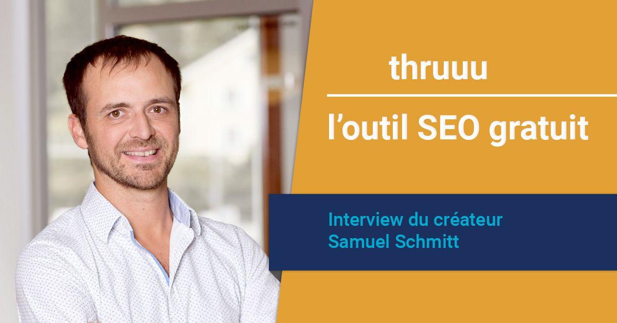 Interview : Samuel Schmitt présente son outil SEO gratuit thruuu