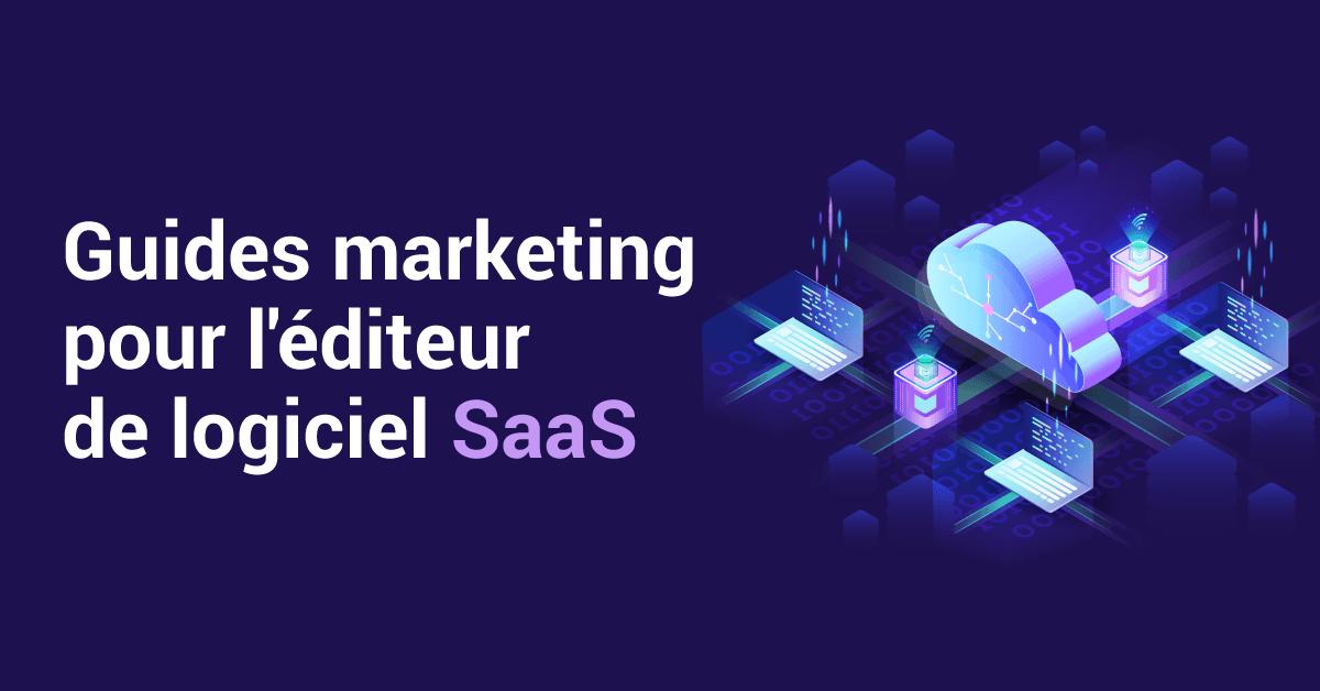 Guides marketing pour l'éditeur de logiciel SaaS