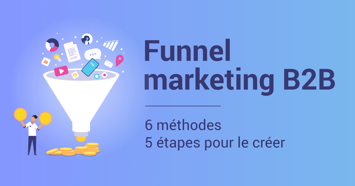 Créer un funnel marketing b2b efficace en cinq étapes