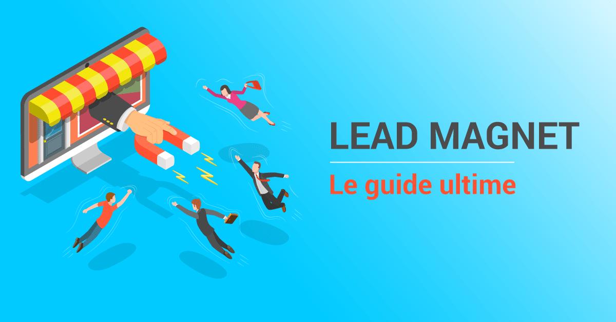 Guide complet pour créer son lead magnet